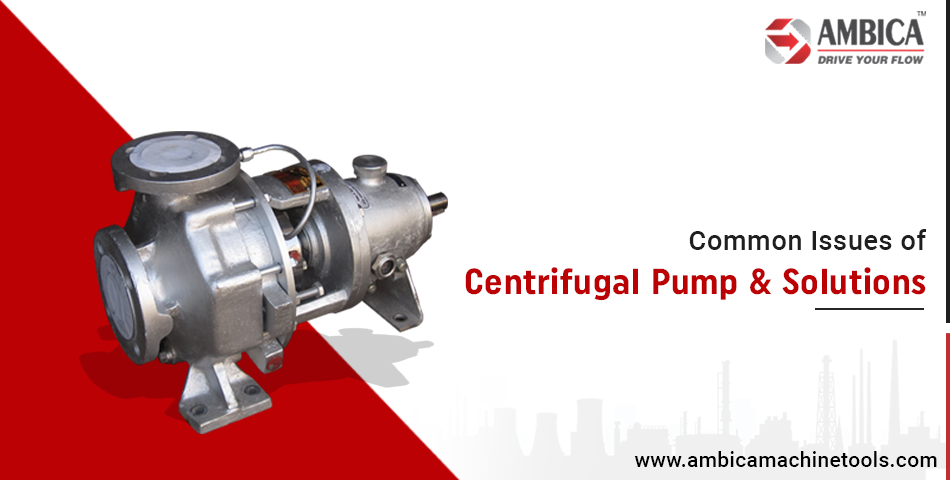 Commonly Known Issues of Centrifugal Pump & Solutions