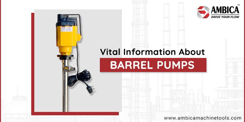 Vital Information about Barrel Pumps