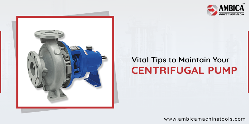 Vital Tips to Maintain Your Centrifugal Pump