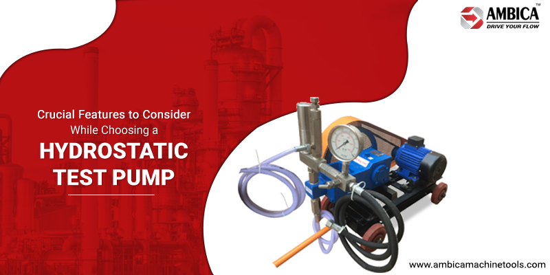 Crucial Features to Consider While Choosing a Hydrostatic Test Pump