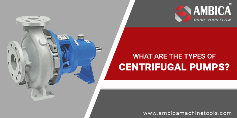 What are the Types of Centrifugal Pumps?
