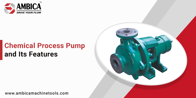 Chemical Process Pump and its Features