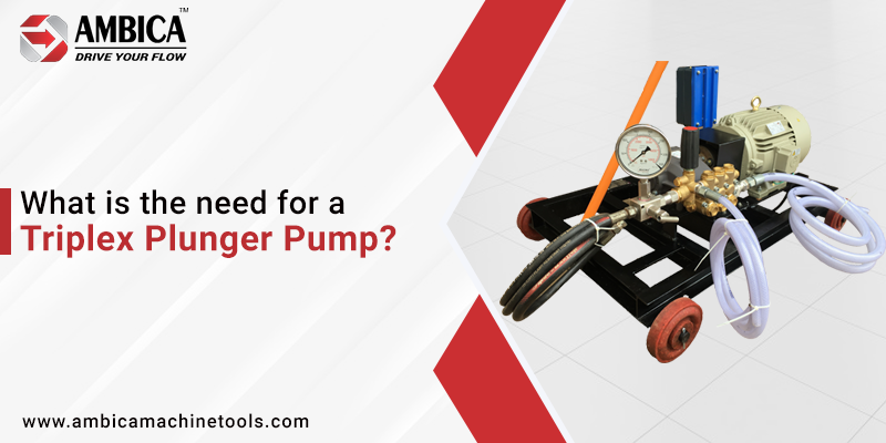 What is the need for a triplex plunger pump?