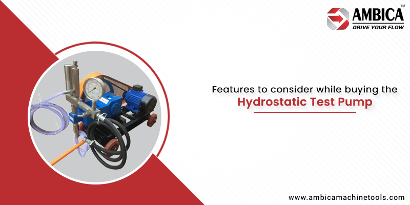 Features to consider while buying the Hydrostatic Test Pump